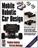 img - for Mobile Robotic Car Design (Tab Robotics) by Kachroo,Pushkin, Mellodge,Patricia (2004) Paperback book / textbook / text book
