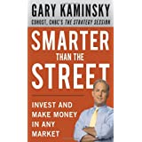 Smarter Than the Street: Invest and Make Money in Any Marketby Gary Kaminsky
