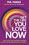 Get the Life You Love, Now: How to Use the Lightning Process® Toolkit for Happiness and Fulfilment