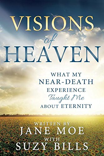 Visions of Heaven: What My Near-death Experience Taught Me About Eternity [Jane Moe - Suzy Bills] (Tapa Blanda)