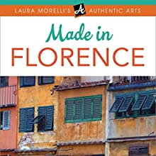 Made in Florence: A Travel Guide to Fabrics, Frames, Jewelry, Leather Goods, Maiolica, Paper, Woodcrafts & More Audiobook by Laura Morelli Narrated by Laura Morelli