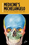 Medicines Michelangelo: The Life & Art of Frank H. Netter, MD