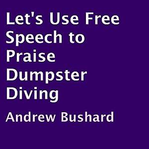 Let's Use Free Speech to Praise Dumpster Diving | [Andrew Bushard]