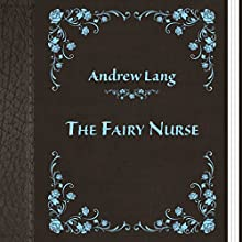 The Fairy Nurse (       UNABRIDGED) by Andrew Lang Narrated by Anastasia Bertollo