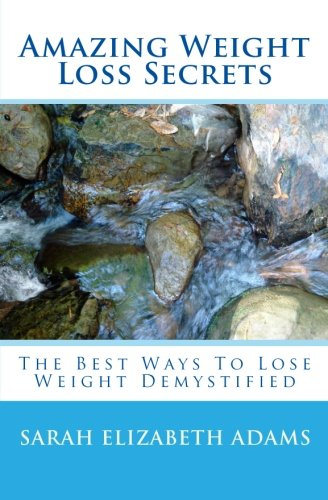 Amazing Weight Loss Secrets: The Best Ways To Lose Weight Demystified (Volume 3)
