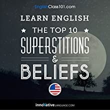Learn English: The Top 10 Superstitions & Beliefs Speech by  Innovative Language Learning LLC Narrated by  Innovative Language Learning