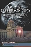 Haunted Jefferson City:: Ghosts of Missouri's State Capital (Haunted America) by Janice Tremeear (2012-09-11)