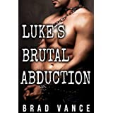 Luke's Brutal Abduction (Gay Kidnap BDSM Rough Erotica)by Brad Vance