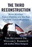 img - for The Third Reconstruction: Moral Mondays, Fusion Politics, and the Rise of a New Justice Movement book / textbook / text book