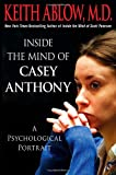 Inside the Mind of Casey Anthony: A Psychological Portrait (1250009146) by Ablow, Keith