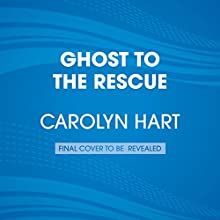 Ghost to the Rescue (       UNABRIDGED) by Carolyn Hart Narrated by Ann Marie Lee