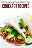 Crockpot Recipes: 39 Amazingly Tasty Gluten Free Crockpot Recipes That Go Beyond The Traditional Stews-Enjoy The Unexpected Simplicity Of Setting And Forgetting ... Slow Cooker, Gluten Free Recipes Book 6)