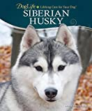 Donna Beckman Siberian Husky (Doglife: Lifelong Care for Your Dog)