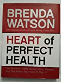 Heart of Perfect Health: The Startling Truths About Heart Disease and the Power You Hold to Stop It