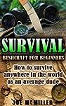 Survival: Bushcraft for Beginners: Ho...