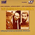 Tres Grandes Poetas de America (Texto Completo) [Three Great Poets of America ] (       UNABRIDGED) by Pablo Neruda, Leon de Greiff, Jose Asuncion Silva Narrated by Carlos Muñoz