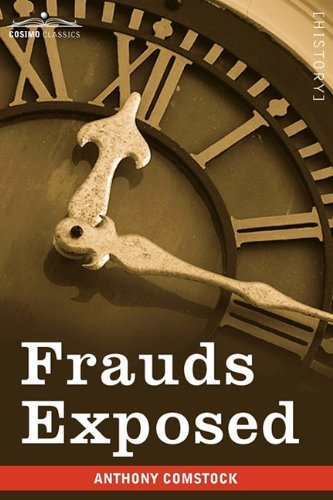 Frauds Exposed: Or How the People Are Deceived and Robbed, and Youth Corrupted