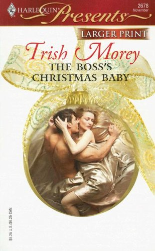 The Boss's Christmas Baby (Harlequin Presents Series: in Bed With the Boss), TRISH MOREY