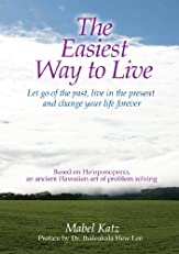 The Easiest Way to Live: Let Go of the Past, Live in the Present and Change Your Life Forever