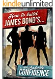 How To Build James Bond's Unshakable Confidence (James Bond's Lifestyle)