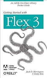 Getting Started with Flex 3: An Adobe Developer Library Pocket Guide for Developers