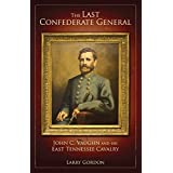 The Last Confederate General: John C. Vaughn and His East Tennessee Cavalry ~ Larry Gordon