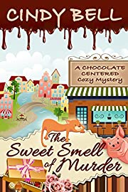 The Sweet Smell of Murder (A Chocolate Centered Cozy Mystery Book 1)