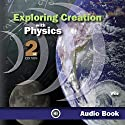Exploring Creation With Physics Audiobook by Jay L. Wile Narrated by Kathleen J. Wile
