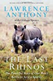 Lawrence Anthony The Last Rhinos: The Powerful Story of One Man's Battle to Save a Species