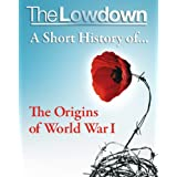 The Lowdown: A Short History of the Origins of World War Iby John Lee