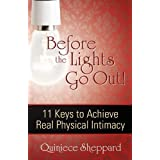 Before the Lights Go Out! 11 Keys to Achieve Real Physical Intimacy ~ Quiniece Sheppard