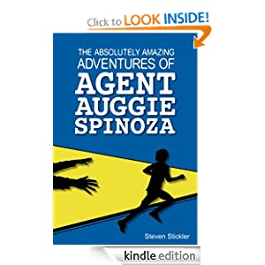 Free Kindle Book: The Absolutely Amazing Adventures of Agent Auggie Spinoza, by Steven Stickler. Publication Date: March 21, 2012