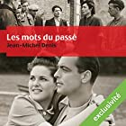 Les mots du passé | Livre audio Auteur(s) : Jean-Michel Denis Narrateur(s) : Bernard Gabay