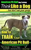 img - for American Pit Bull Dog Training | Think Like a Dog, But Don't Eat Your Poop! | American Pit Bull Breed Expert Training | How To Train Your American Pit ... EXACTLY How To TRAIN your American Pit Bull book / textbook / text book