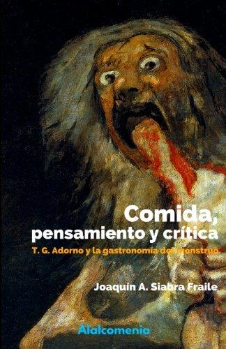 Comida, pensamiento y crítica: Adorno y  la gastronomía del monstruo