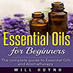 Essential Oils for Beginners: The Complete Guide to Essential Oils and Aromatherapy | Will Huynh