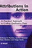 img - for Attributions in Action: A Practical Approach to Coding Qualitative Data 1st edition by Munton, Anthony G., Silvester, Joanne, Stratton, Peter, Hank (1999) Hardcover book / textbook / text book
