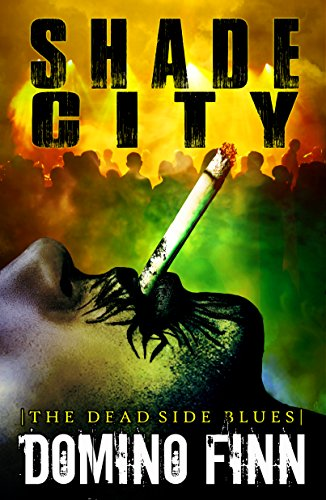 T.G.I.F! Get Ready For a Weekend Reading Extravaganza With Overnight Price Cuts in Today's Kindle Daily Deals! Spotlight Bargain Book: Domino Finn's Dark Fantasy Shade City: The Dead Side Blues – Just 99 Cents