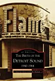 The  Birth  of  the  Detroit  Sound:  1940-1964   (MI)  (Images of America)