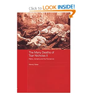 The Many Deaths of Tsar Nicholas II: Relics, remains and the Romanovs Wendy Slater