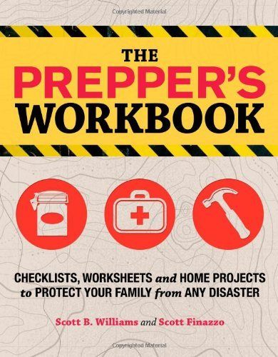 By Scott B. Williams The Prepper's Workbook: Checklists, Worksheets, and Home Projects to Protect Your Family from Any Di (Csm Wkb)