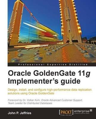 [(Oracle GoldenGate 11g Implementer's Guide * * )] [Author: John P. Jeffries] [Mar-2011] PDF