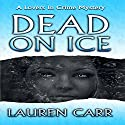 Dead on Ice: A Lovers in Crime Mystery Audiobook by Lauren Carr Narrated by Mike Alger