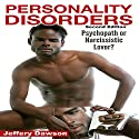 Personality Disorders, Second Edition: Psychopath? Narcissistic Lover? Audiobook by Jeffery Dawson Narrated by Harry Roger Williams III