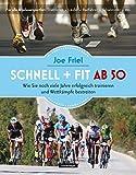 Schnell und fit ab 50: Ein Trainingshandbuch für Ausdauersportler im besten Alter