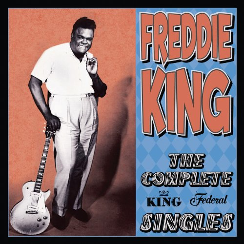 Freddie King - The Complete King Federal Singles (2 Cd Set) - Zortam Music