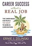 img - for Career Success without a Real Job: The Career Book for People Too Smart to Work in Corporations by Zelinski, Ernie J. (2009) Paperback book / textbook / text book
