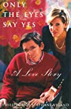 img - for Only The Eyes Say Yes: A Love Story book / textbook / text book