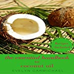 The Essential Handbook to Coconut Oil: Tips, Recipes, and How to Use for Weight Loss and in Your Daily Life | Evelyn Carmichael
