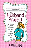 The Husband Project: 21 Days of Loving Your Man--on Purpose and with a Plan